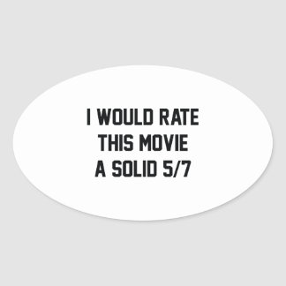 I Would Rate This Movie A Solid 5/7 Oval Sticker