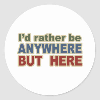 I would Rather be Anywhere but here Classic Round Sticker