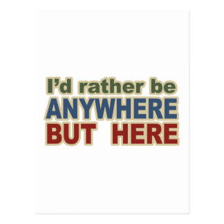I would Rather be Anywhere but here Postcard