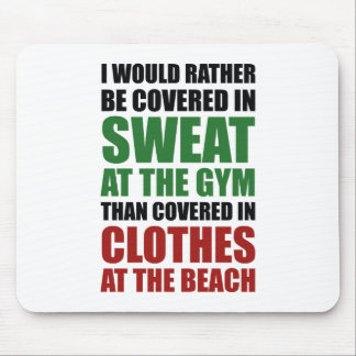 I Would Rather Be Covered In Sweat At The Gym Mouse Pad