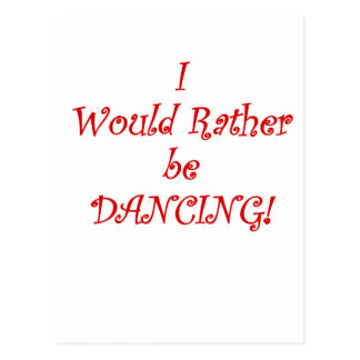 I Would Rather be Dancing Postcard