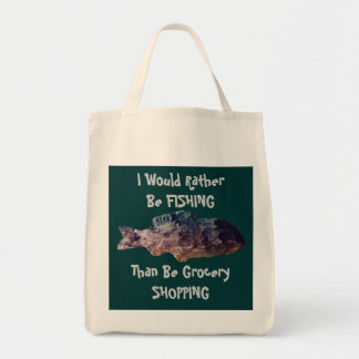 I Would Rather Be Fishing Than Be Grocery Shopping Tote Bag