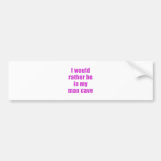 I Would Rather Be in my Man Cave Bumper Sticker