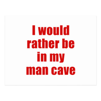 I Would Rather be in my Man Cave Postcard