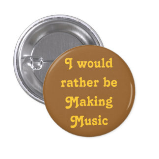 I would rather be Making Music Pinback Button