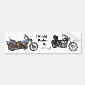 I Would Rather Be Riding Bumper Sticker