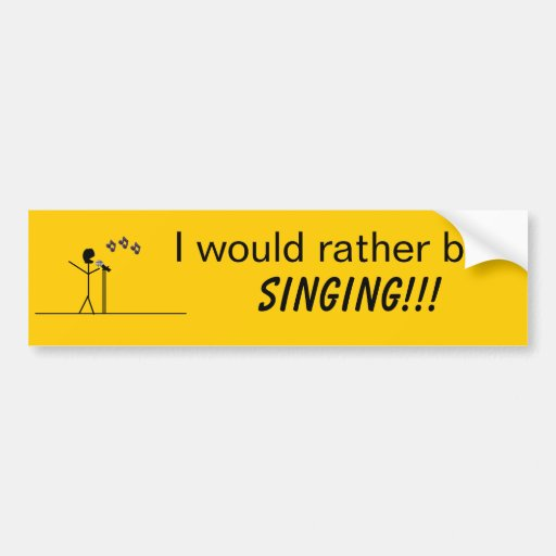 I would rather be singing!!! Bumper Sticker Car Bumper Sticker