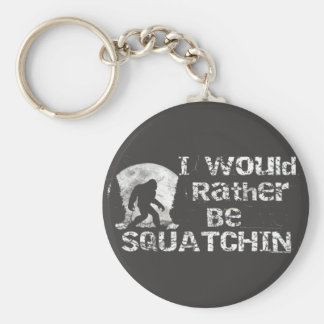 I would Rather Be Squatchin Bigfoot Keychain