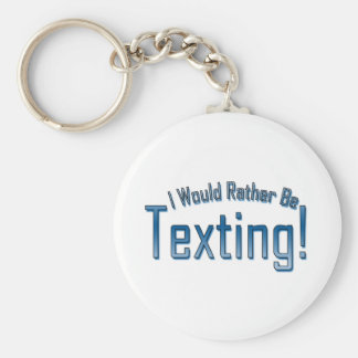 I Would Rather Be Texting Basic Round Button Keychain