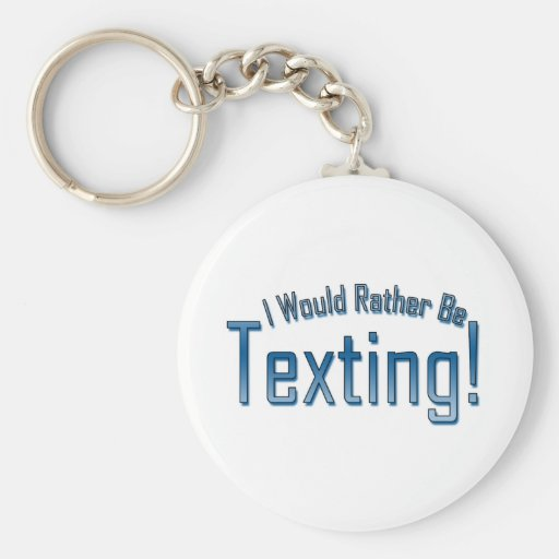 I Would Rather Be Texting Keychain