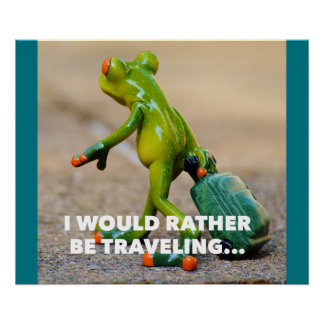 I Would Rather Be Traveling - Funny Frog Poster