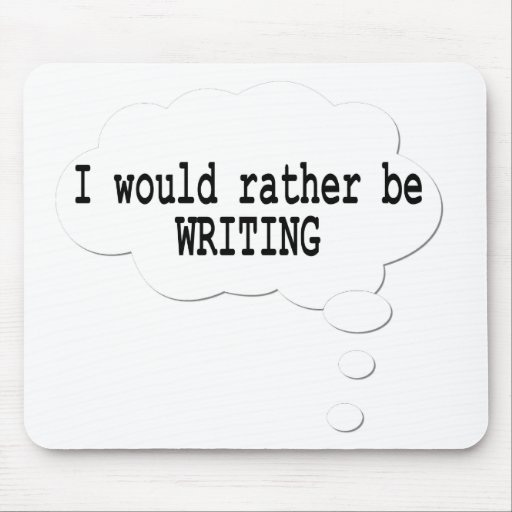 I Would Rather Be Writing Mousepad for Writers