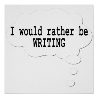 I Would Rather Be Writing Poster for Writers