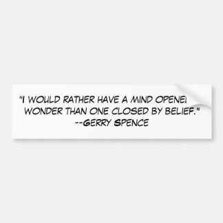"""""""I would rather have a mind opened by wonder th... Car Bumper Sticker"""