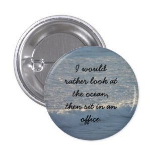 I would rather look at the ocean button