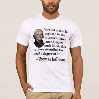 I Would Rather? Thomas Jefferson Quote T-Shirt