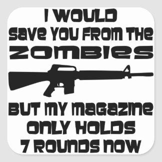 I Would Save You From The Zombies But My Magazine Square Sticker