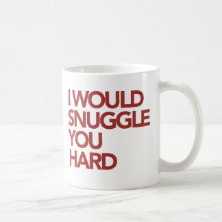 I Would SNUGGLE You Hard Coffee Mug