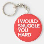 I Would SNUGGLE You Hard Keychain