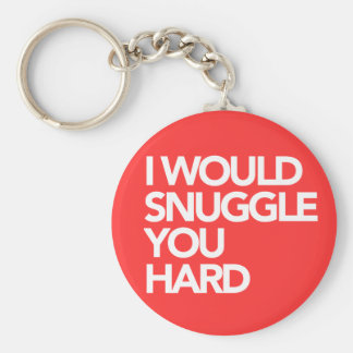 I Would SNUGGLE You Hard Basic Round Button Keychain