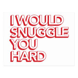 I Would Snuggle You Hard Post Card