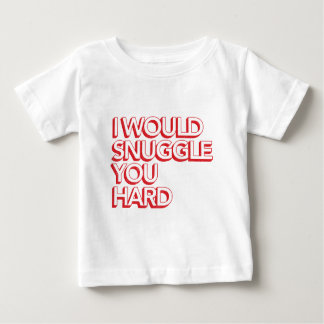 I Would Snuggle You Hard Tee Shirt