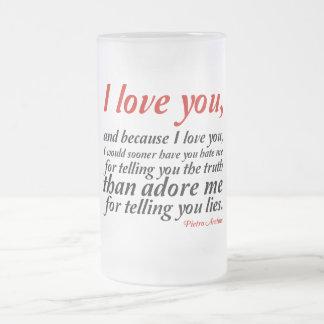 I Would Sooner Have You Hate Me Frosted Glass Beer Mug