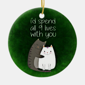 I would spend all nine lives with you two cats ceramic ornament