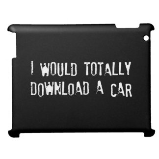 I Would Totally Download a Car Case For The iPad 2 3 4