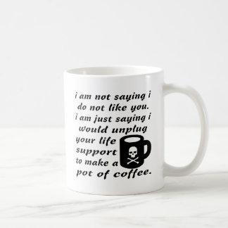 I Would Unplug Your Life Support To Make Coffee Coffee Mug