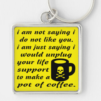 I Would Unplug Your Life Support To Make Coffee Keychain