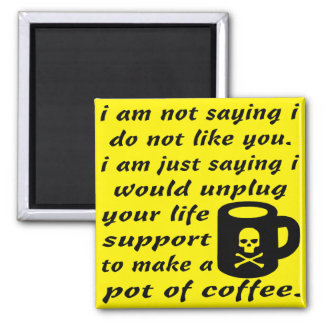 I Would Unplug Your Life Support To Make Coffee Magnet