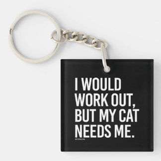 I would work out but my cat needs me -   - Gym Hum Keychain