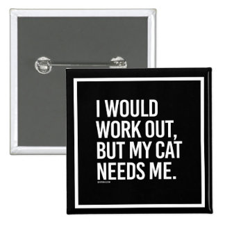 I would work out but my cat needs me -   - Gym Hum Pinback Button