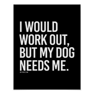 I would work out but my dog needs me -   - Gym Hum Poster