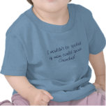 I wouldn't be spoiled if mom could spank Grandma! T Shirts