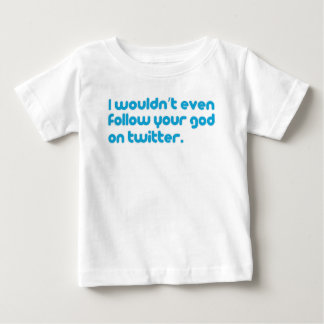 I wouldn't even follow your god on twitter. baby T-Shirt