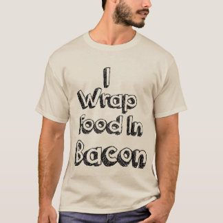 I Wrap Food In Bacon Shirt