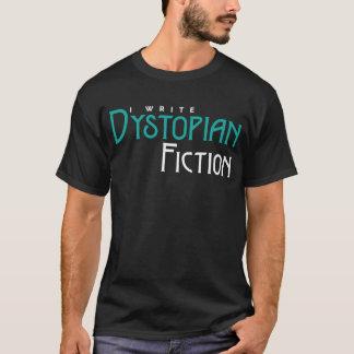 I Write Dystopian Fiction T-Shirt
