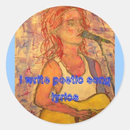 i write poetic song lyrics classic round sticker