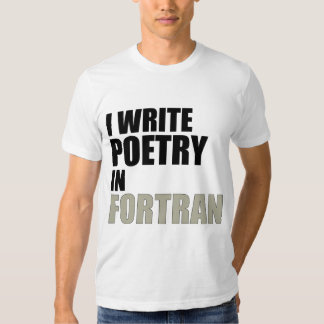 I Write Poetry in Fortran Tee Shirts