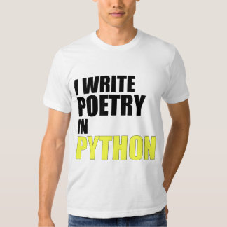 I Write Poetry in Python Shirt