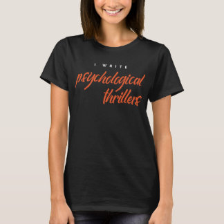 I Write Psychological Thrillers T-Shirt