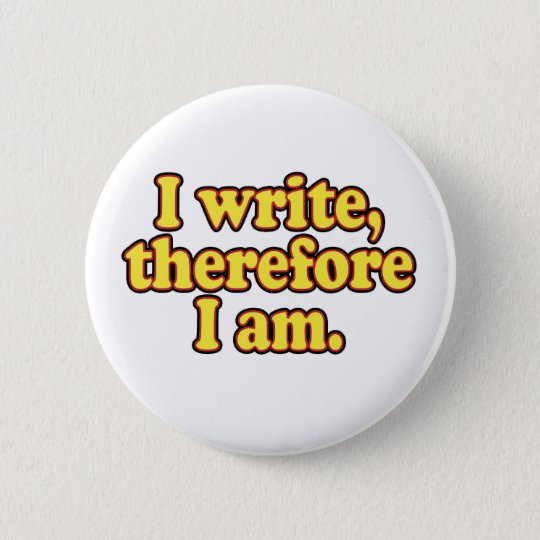 I Write, Therefore I Am Button