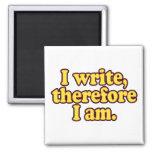 I Write, Therefore I Am Fridge Magnet