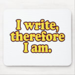I Write, Therefore I Am Mouse Pad