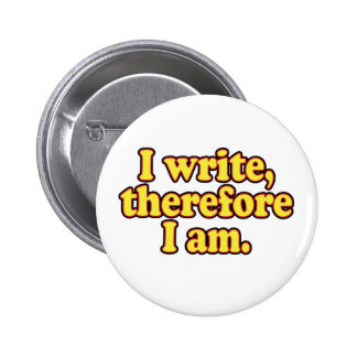 I Write, Therefore I Am Pinback Buttons