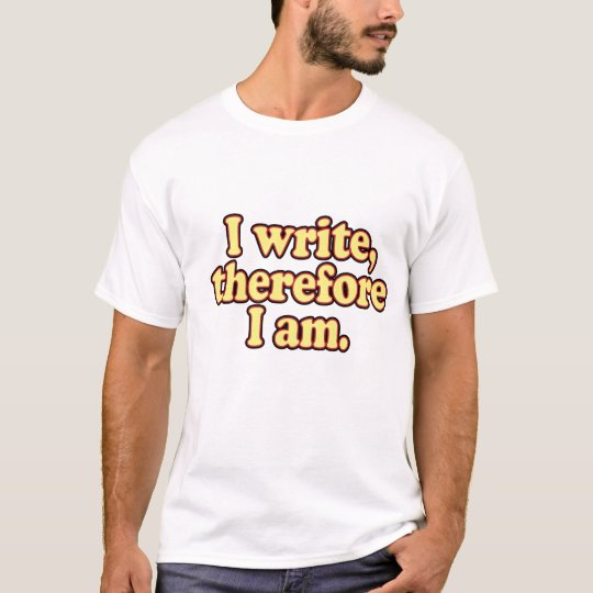 I Write, Therefore I Am T-Shirt