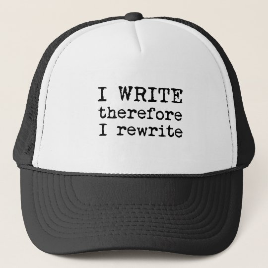 I Write Therefore I Rewrite apparel for writers Trucker Hat