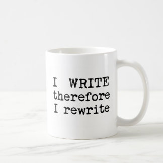 I Write Therefore I Rewrite gifts for writers Classic White Coffee Mug